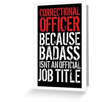 Funny 'Correctional Officer Because Badass Isn't an official Job Title' T-Shirt Greeting Card