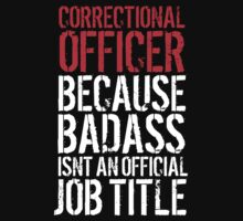 Funny 'Correctional Officer Because Badass Isn't an official Job Title' T-Shirt by Albany Retro