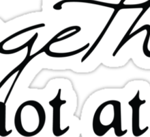 """Dr. Who inspired """"Together or not at all."""" Sticker"""