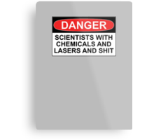 Danger: Scientists With Chemicals and Lasers and Shit Metal Print
