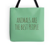 Animals are the best people. Tote Bag