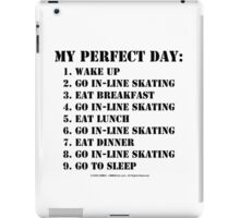 My Perfect Day: Go In-Line Skating - Black Text iPad Case/Skin