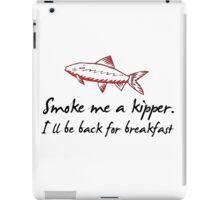 Smoke Me A Kipper iPad Case/Skin