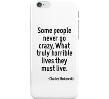 Some people never go crazy, What truly horrible lives they must live. iPhone Case/Skin