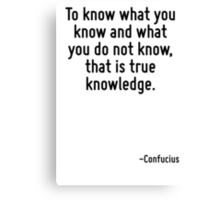 To know what you know and what you do not know, that is true knowledge. Canvas Print