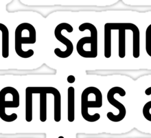 A friend is one who has the same enemies as you have. Sticker