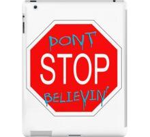 don't STOP believin' iPad Case/Skin