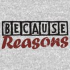 Because Reasons by mikeonmic