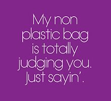 My non plastic bag is totally judging you. Just sayin'. by hopealittle
