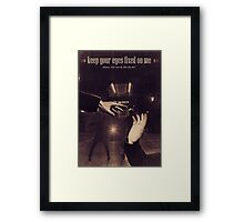 Keep Your Eyes Fixed On Me Framed Print