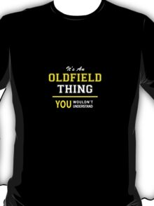 It's An OLDFIELD thing, you wouldn't understand !! T-Shirt