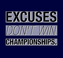 Excuses Don't Win Championships. by ShubhangiK