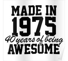 Cool 'Made in 1975, 40 years of being awesome' limited edition birthday t-shirt Poster