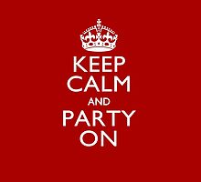 Keep Calm and Party on by Garaga