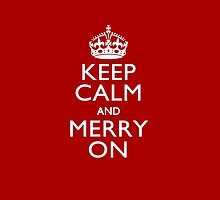 Keep Calm and Merry on by Garaga