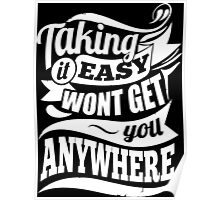 Taking It Easy Won't Get You Anywhere Poster