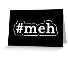 Meh - Hashtag - Black & White Greeting Card