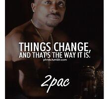 "2Pac ""Things Change..."" Quote from Tumblr  by ContrastLegends"