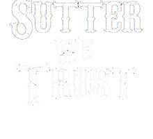 In Sutter We Trust by damonmartin
