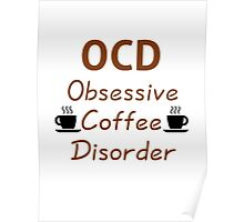OCD - Obsessive Coffee Disorder Poster