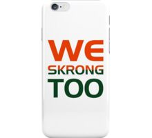 We Skrong Too iPhone Case/Skin