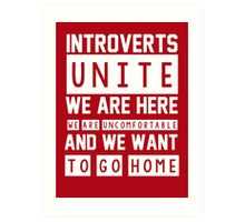 Introverts unite. We are here, we are uncomfortable and we want to go home Art Print