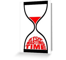 STOP WASTING TIME Greeting Card