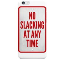 No Slacking At Any Time iPhone Case/Skin