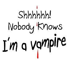 SHHH NOBODY KNOWS - I'M A VAMPIRE by JamesChetwald