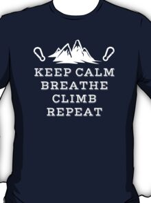Rock Climbing Keep Calm Breathe Climb Repeat T-Shirt