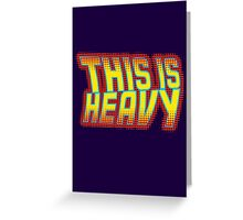 This is Heavy Greeting Card