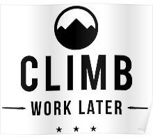 Climb Now Work Later Poster