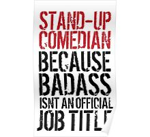 Funny 'Stand-Up Comedian Because Badass Isn't an official Job Title' T-Shirt Poster