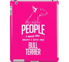 The More People I Meet The More I Love My Bull Terrier iPad Case/Skin