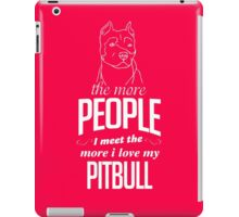 The More People I Meet The More I Love My Pitbull iPad Case/Skin
