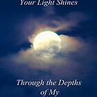 Your Light Shines Through the Depths of My Shadows by Polly Peacock