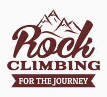 Rock Climbing For The Journey by SportsT-Shirts
