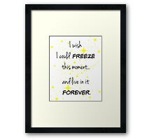 Freeze this Moment Forever Framed Print