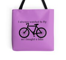 I always Wanted To Fly, So I bought a bike Tote Bag