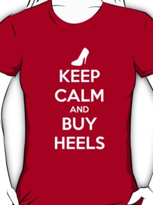 KEEP CALM and BUY HEELS T-Shirt