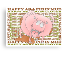 HAPPY AS A PIG IN MUD Canvas Print