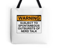WARNING: SUBJECT TO SPONTANEOUS OUTBURSTS OF NERD TALK Tote Bag