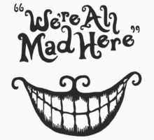 We're all mad here by QueenMycroft