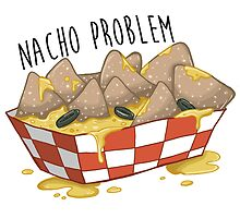 Nacho Problem. by Avery Muether