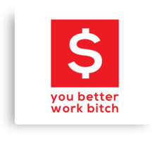 You Better Work Bitch! III Canvas Print