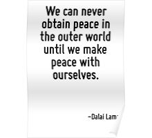 We can never obtain peace in the outer world until we make peace with ourselves. Poster