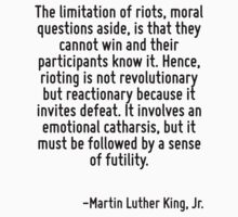 The limitation of riots, moral questions aside, is that they cannot win and their participants know it. Hence, rioting is not revolutionary but reactionary because it invites defeat. It involves an e by Quotr
