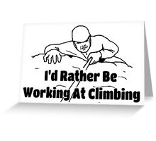 Rock Climbing I'd Rather Be Working At Climbing Greeting Card