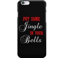 PUT SOME JINGLE IN YOUR BELLS iPhone Case/Skin