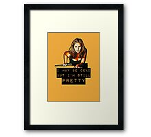 I may be dead but I'm still pretty Framed Print